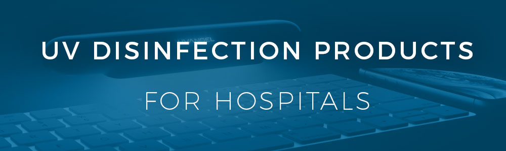 UV Disinfection Products for Hospitals